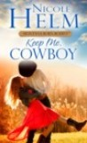 Keep Me, Cowboy by Nicole Helm