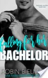 Falling for Her Bachelor by Robin Bielman