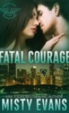 Fatal Courage by Misty Evans