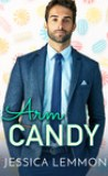 Arm Candy by Jessica Lemmon