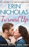 Turned Up by Erin Nicholas