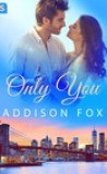 Only You by Addison Fox