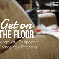 Get On The Floor: Change Your Perspective, Change Your Parenting