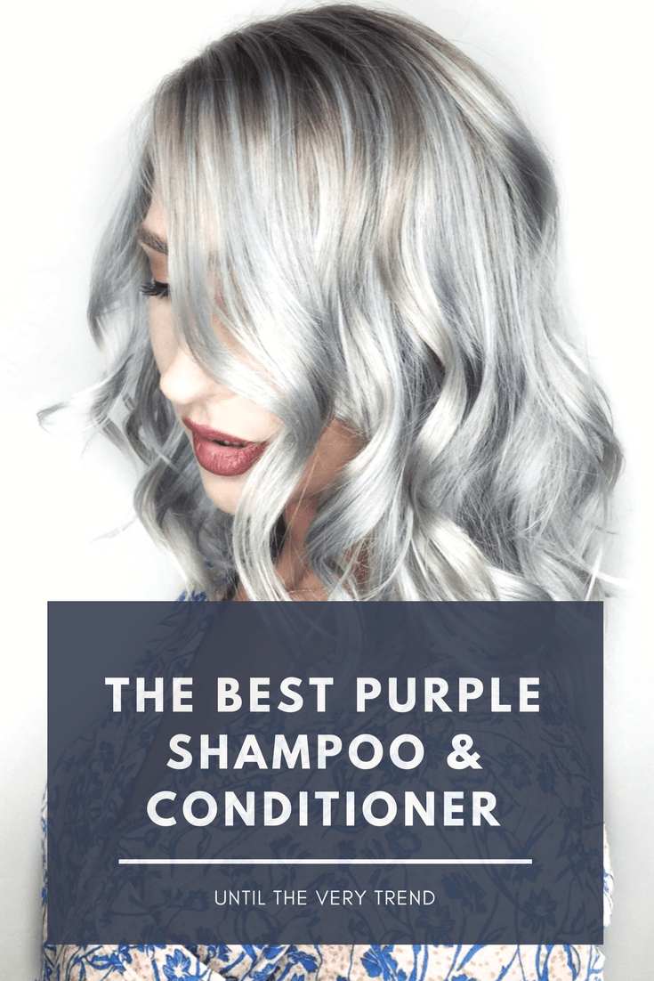 The Best Purple Shampoo And Conditioner | Until The Very Trend ...