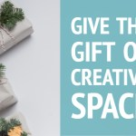 Give the Gift of Creative Space