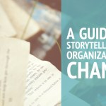A Guide to Storytelling for Organizational Change