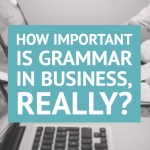 How Important is Grammar in Business, Really?
