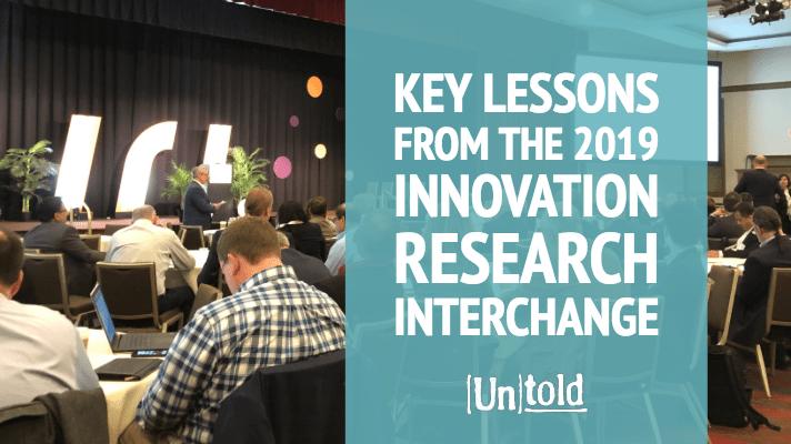Innovation Research Interchange Review & Key Take Aways