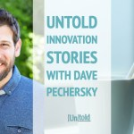 Untold Innovation Stories:  Dave Pechersky