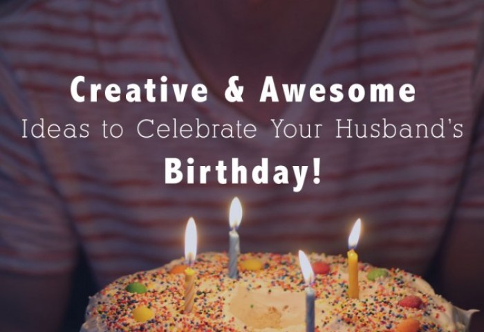 25 Creative Awesome Ideas To Celebrate My Husbands Birthday