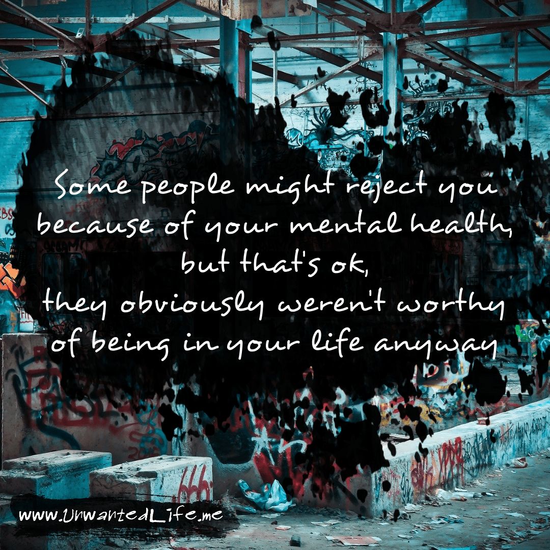 """An image from the inspirational quotes gallery, featuring industrial backgrounds with an inspirational quote that says """"Some people might reject you because of your mental health, but that's ok, they obviously weren't worthy of being in your life anyway"""""""