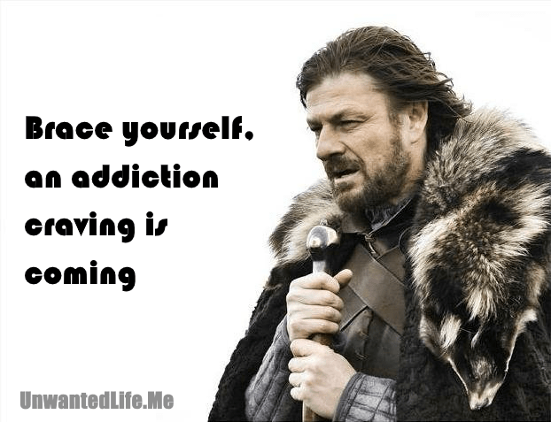 A brace yourself, an addiction craving is coming, Game of Thrones meme