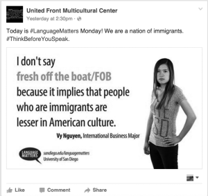 Photo courtesy of Facebook/United Front Multicultural Center Language Matters posters hung around campus, that feature faces of the USD community, blatantly contradict one another.