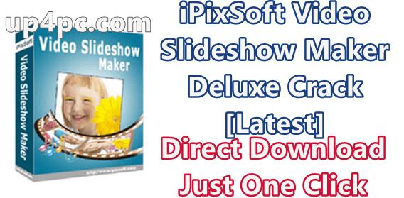 iPixSoft Video Slideshow Maker Deluxe 4.6.0 With Crack [Latest]