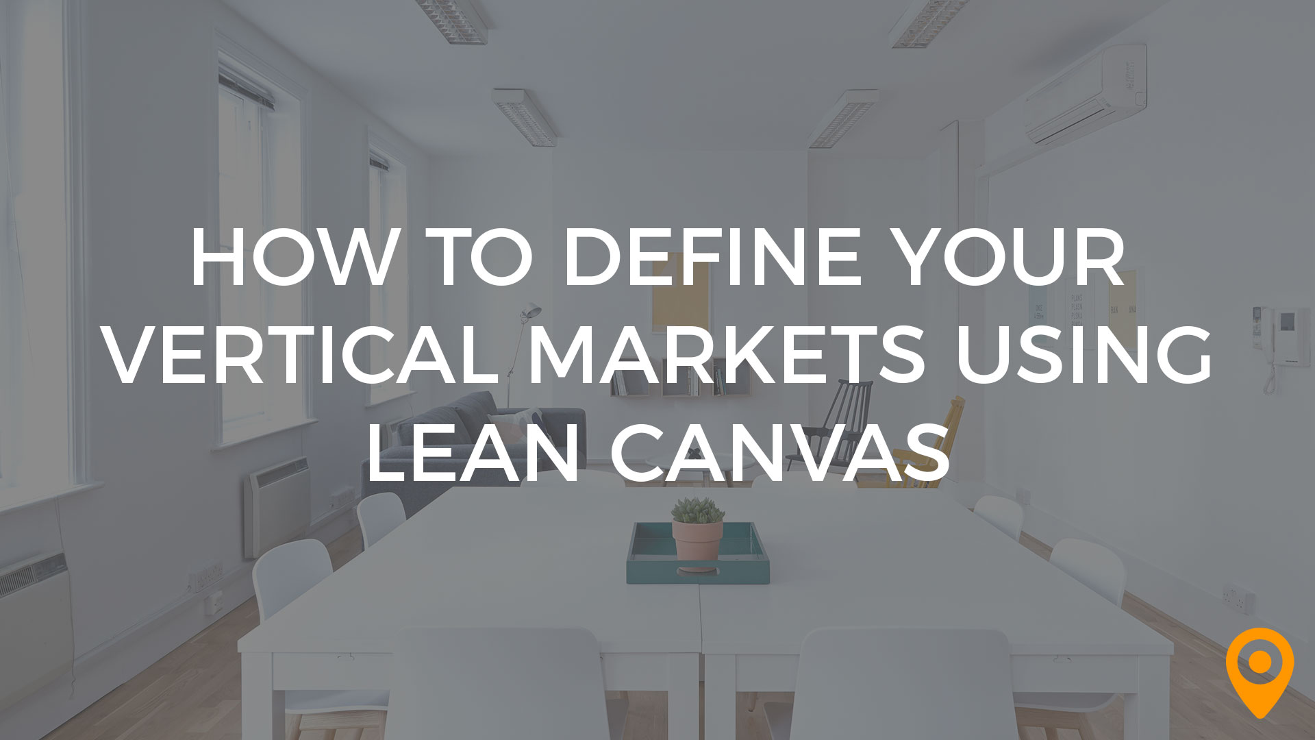 How to Define Your Vertical Markets Using Lean Canvas   UpCity Lean Canvas Banner