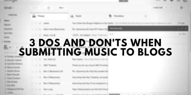 3 DOs and DON'Ts When Submitting Music to Blogs