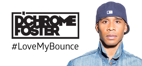 D'Chrome Foster #LoveMyBounce