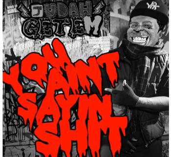 "[Audio] ""Y.A.S.S (You Ain't Sayin Shit)"" - Judah Getem"