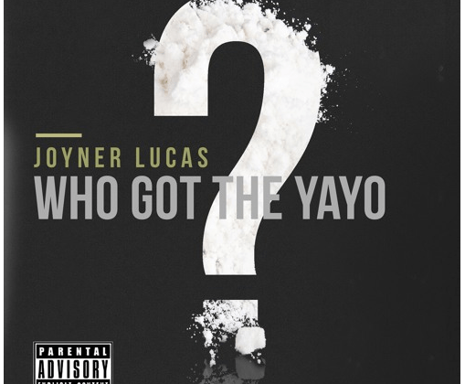 "[Audio] ""Who Got The Yayo"" - Joyner Lucas"