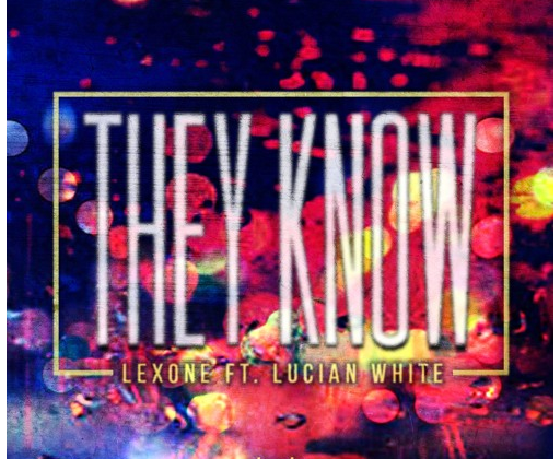 "[Audio] ""They Know"" - Lex One ft. Lucian White"