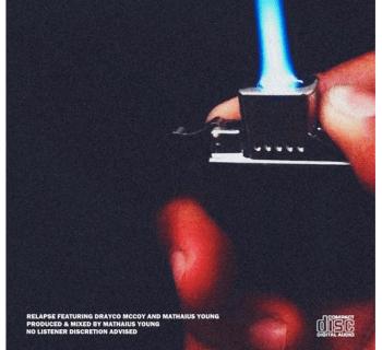 """[Audio] """"Relapse"""" - Drayco McCoy x Mathaius Young"""