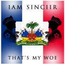"[Audio] ""Thats My Woe"" - Iam Sinciir"