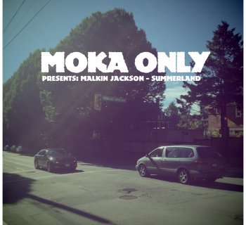 [New Music] 'Presents Malkin Jackson - SUMMERLAND' - Moka Only