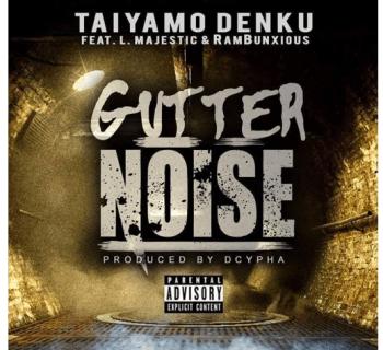 "[Audio] Taiyamo Denku ""Gutter Noise"" feat. L Majestic & Rambunxious"