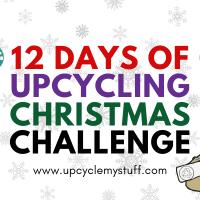 The 12 Days of Upcycling Christmas Challenge