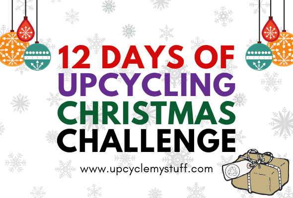 12 Days of Upcycling Christmas Challenge