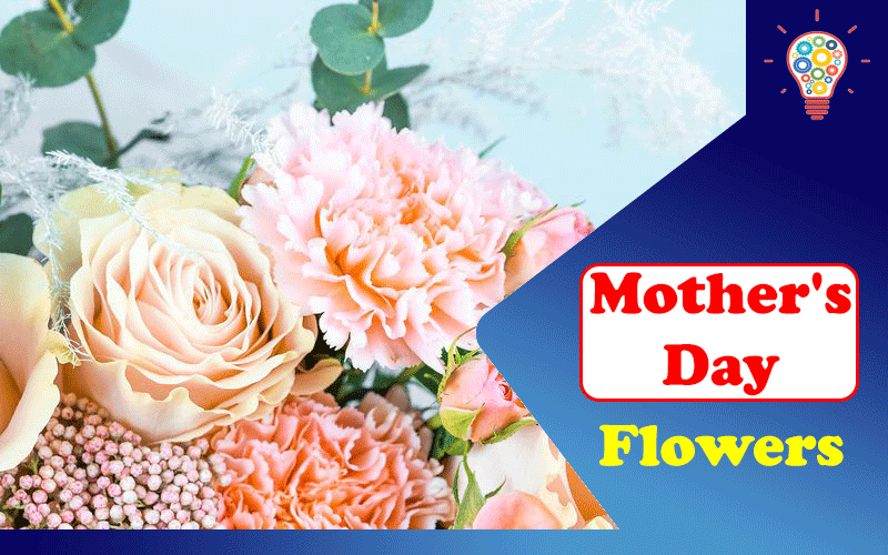 What to Consider While Ordering Mother's Day Flowers
