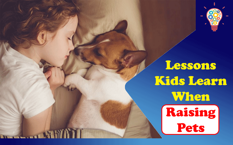 3 Valuable Lessons Kids Learn When Raising Pets