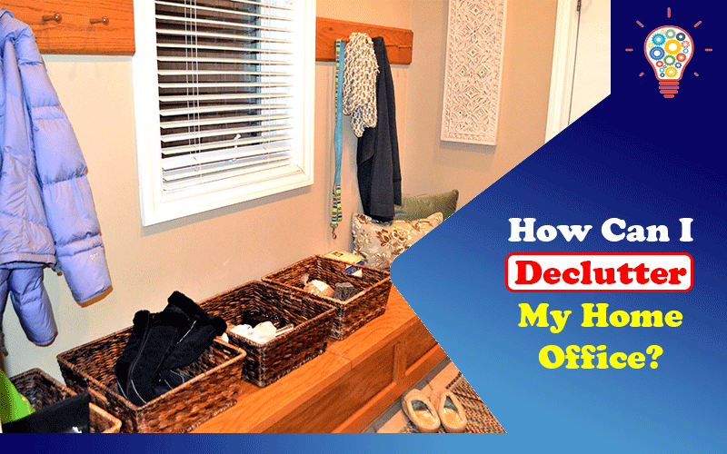 How can I declutter my home office?