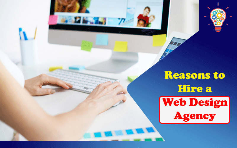 7 Reasons You Should Absolutely Hire a Web Design Agency