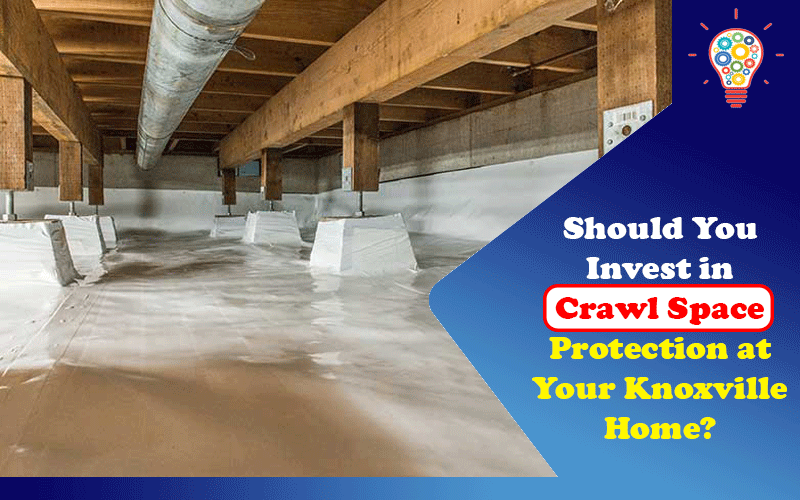 Should You Invest in Crawl Space Protection at Your Knoxville Home?