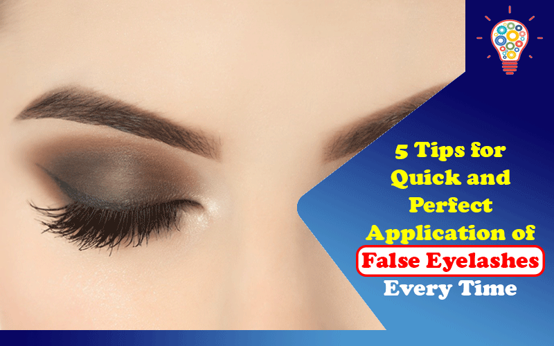 5 Tips for Quick and Perfect Application of False Eyelashes Every Time