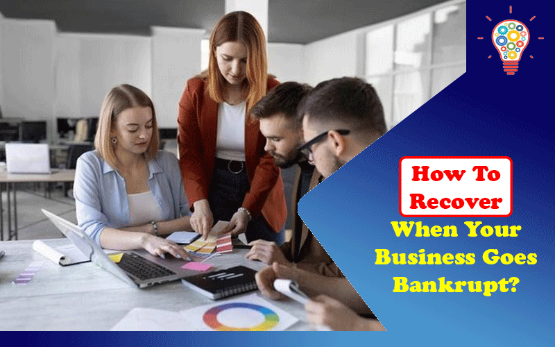How To Recover When Your Business Goes Bankrupt?