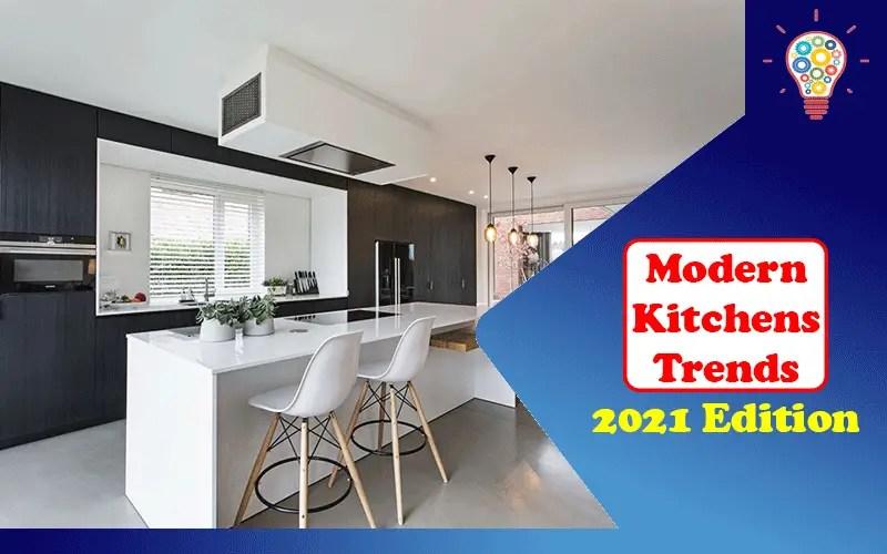 Modern Kitchens Trends: 2021 Edition