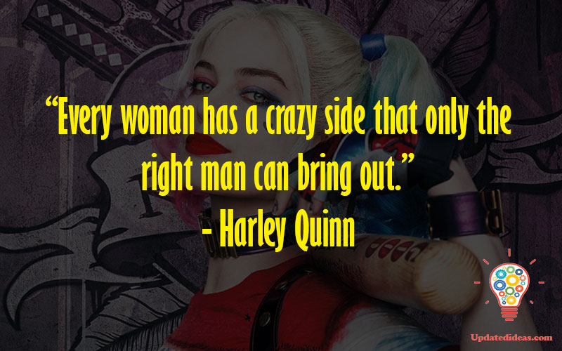 """""""Every woman has a crazy side that only the right man can bring out."""" - Harley Quinn"""
