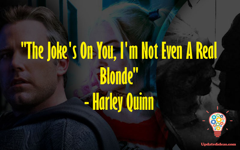 """""""The Joke's On You, I'm Not Even A Real Blonde"""" - Harley Quinn"""