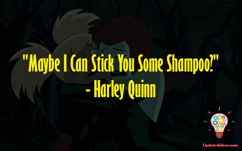 """""""Maybe I Can Stick You Some Shampoo?"""" - Harley Quinn"""