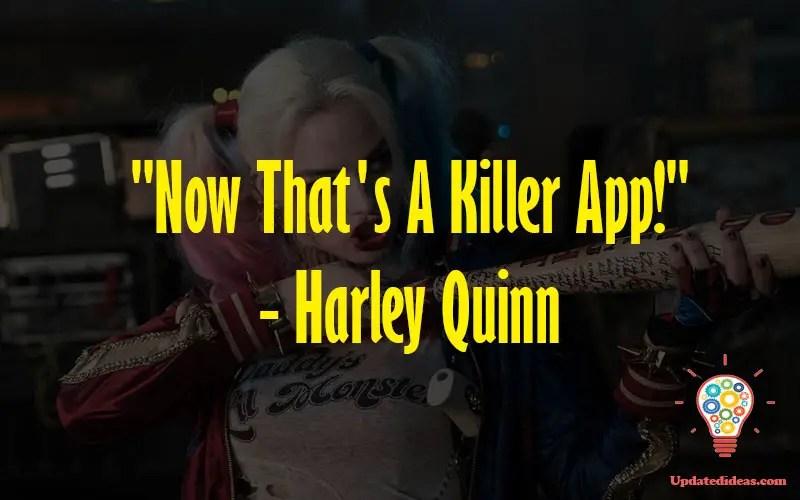 """Now That's A Killer App!"" - Harley Quinn"