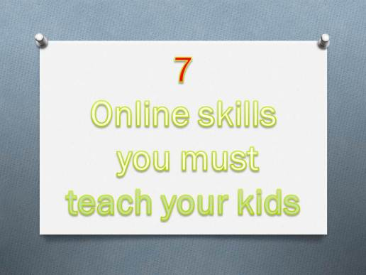 7 things you must teach your kids Online