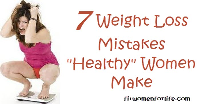 "7 Weight Loss Mistakes ""Healthy"" Women Make"