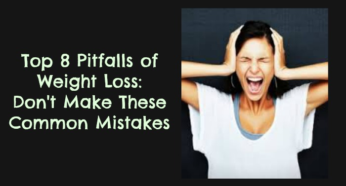 Top 8 Pitfalls of Weight Loss: Don't Make These Common Mistakes