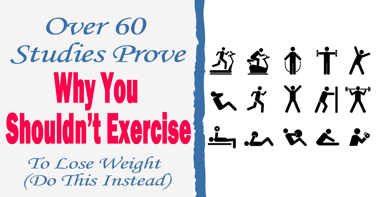 Over 60 Studies Prove Why You Shouldn't Exercise To Lose Weight (Do This Instead)