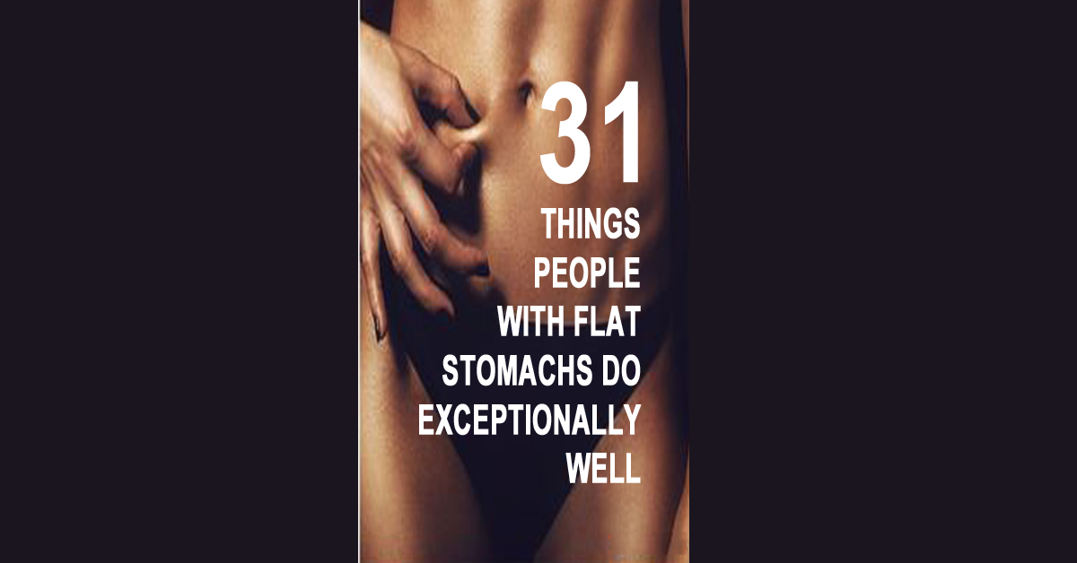 The 31 Things People With Flat Stomachs Do Exceptionally Well