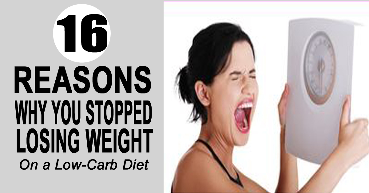 Top 16 Reasons You Stopped Losing Weight Doing A Low-Carb Diet