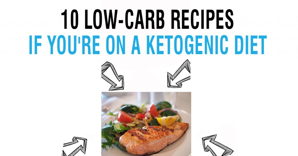 10 Low-Carb Recipes If You're On A Ketogenic Diet