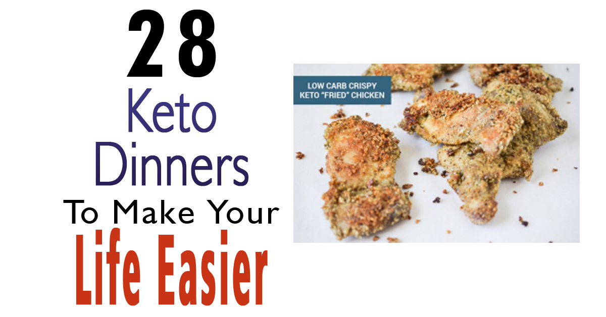 28 Keto Dinners To Make Your Life Easier
